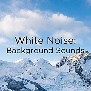 """!!!"""" White Noise: Background Sounds """"!!!"""