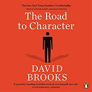 The Road to Character                   By:                                                                                                                                 David Brooks                               Narrated by:                                                                                                                                 Arthur Morey,                                                                                        David Brooks                      Length: 12 hrs and 17 mins     40 ratings     Overall 4.2