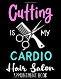 Cutting Is My Cardio Hair Salon Appointment Book: Hair Styli