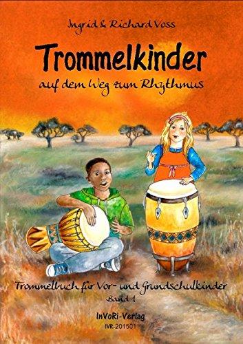 Trommelkinder auf dem Weg zum Rhythmus: Trommelbuch für Vor- und Grundschulkinder - Band 1