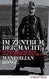Im Zentrum der Macht: Die vielen Gesichter des Geheimdienstchefs Maximilian Ronge - Verena Moritz