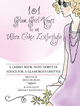 Paperback 101 Glam Girl Ways to an Ultra Chic Lifestyle: A Cheeky Book with Tidbits of Advice for a Glamorous Lifestyle Book
