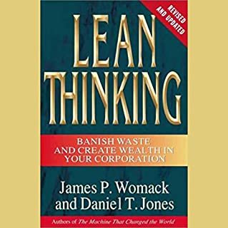 Lean Thinking     Banish Waste and Create Wealth in Your Corporation, Revised and Updated              By:                                                                                                                                 James P. Womack,                                                                                        Daniel T. Jones                               Narrated by:                                                                                                                                 James P. Womack                      Length: 4 hrs and 52 mins     19 ratings     Overall 4.4