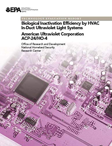 Technology Evaluation Report: Biological Inactivation Efficiency by HVAC In-Duct Ultraviolet Light Systems American Ultraviolet Corporation ACP-24/HO-4 (English Edition)
