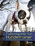 Fallbeispiele für Hundetrainer: Die 12 häufigsten Verhaltensprobleme - Kristina Ziemer-Falke