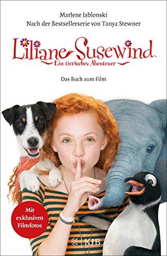 Liliane Susewind: Ein tierisches Abenteuer – Das Buch zum Film: Nach der gleichnamigen Bestsellerserie von Tanya Stewner. Mit exklusiven Filmfotos (Liliane Susewind ab 8)