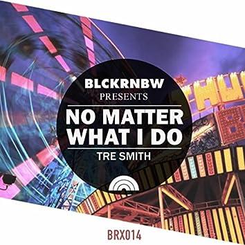 No Matter What I Do
