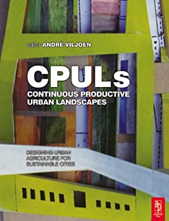 Continuous Productive Urban Landscapes: Designing Urban Agriculture for Sustainable Cities (English Edition)
