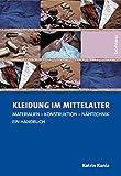 Kleidung im Mittelalter: Materialien - Konstruktion - Nähtechnik. Ein Handbuch