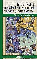 Islam Tarihi Türk-Islam Devletleri ve Orta Cag'da Avrupa