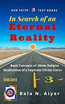 In Search of an Eternal Reality: Spiritual Insight into the Hindu concepts of a Supreme Truth (Basic Concepts of Hindu Religion Book 3) by [Bala Aiyer]