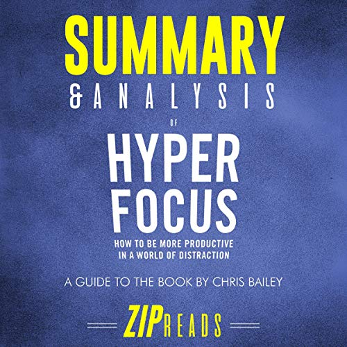 Summary & Analysis of Hyperfocus: How to Be More Productive in a World of Distraction     A Guide to the Book by Chris Bailey              By:                                                                                                                                 ZIP Reads                               Narrated by:                                                                                                                                 Michael London Anglado                      Length: 48 mins     Not rated yet     Overall 0.0