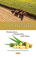 Sugarcane: Production, Properties and Uses
