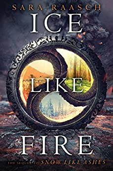 Ice Like Fire (Snow Like Ashes Book 2) by [Sara Raasch]
