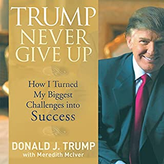 Trump Never Give Up     How I Turned My Biggest Challenge into SUCCESS              Written by:                                                                                                                                 Donald J. Trump,                                                                                        Meredith McIver                               Narrated by:                                                                                                                                 Steve Blane                      Length: 4 hrs and 4 mins     6 ratings     Overall 4.8