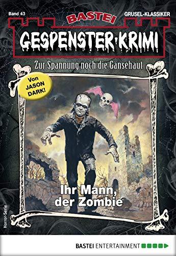 Gespenster-Krimi 43 - Horror-Serie: Ihr Mann, der Zombie