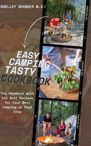 EASY CAMPING TASTY COOKBOOK: The Handbook with the Best Recipes for Your Next Camp Trip (English Edition)