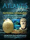 ATLANTIS RISING National Geographic et la recherche scientifique de l'Atlantide (French Edition)...