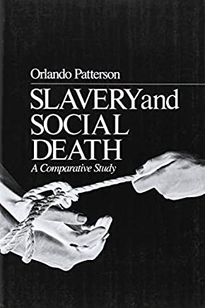 Slavery and Social Death: A Comparative Study by Orlando Patterson (1982-01-01)
