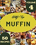 OMG! Top 50 Muffin Recipes Volume 4: From The Muffin Cookbook To The Table