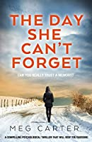 The Day She Can't Forget: A compelling psychological thriller that will keep you guessing
