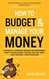 How to Budget & Manage Your Money: Financial Planning Book for Beginners. How to Save Money Faster, Pay Off Debt and Control Your Finances (Smart Personal Money Management Series 1)