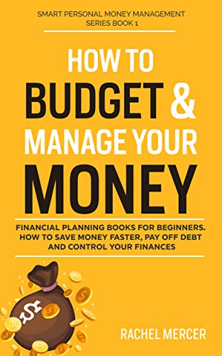 How to Budget & Manage Your Money: Financial Planning Book for Beginners. How to Save Money Faster, Pay Off Debt and Control Your Finances (Smart Personal Money Management Series 1) (English Edition)