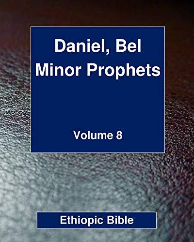 Daniel, Bel, Minor Prophets: Volume 8 (ETHIOPIC BIBLE) (English Edition)
