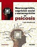 Neurocognición, cognición social y metacognición en psicosis (Psicología)