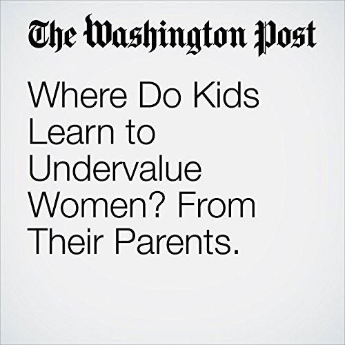 Where Do Kids Learn to Undervalue Women? From Their Parents. copertina
