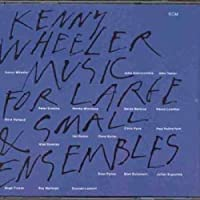 Music for Large & Small Ensembles by Kenny Wheeler (2000-08-15)