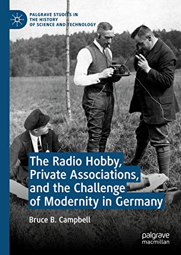 The Radio Hobby, Private Associations, and the Challenge of Modernity in Germany (Palgrave Studies in the History of Science and Technology)