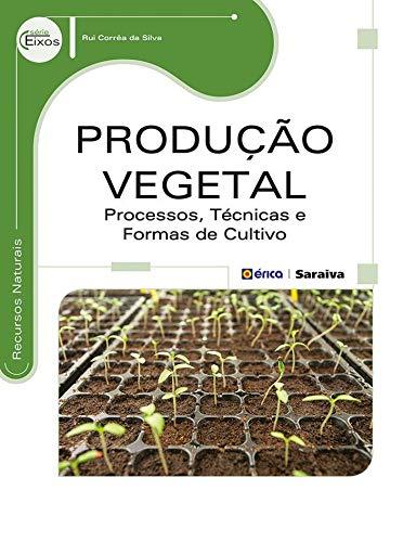 Produção vegetal: Processos, técnicas e formas de cultivo