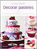 Decorar pasteles: Guia Creativa Con Mas de 150 Tecnicas y 80 Trabajos Fracinantes (Repostería de diseño)