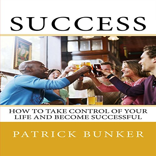 Success     How to Take Control of Your Life and Become Successful              By:                                                                                                                                 Patrick Bunker                               Narrated by:                                                                                                                                 Jethro Arola                      Length: 34 mins     Not rated yet     Overall 0.0