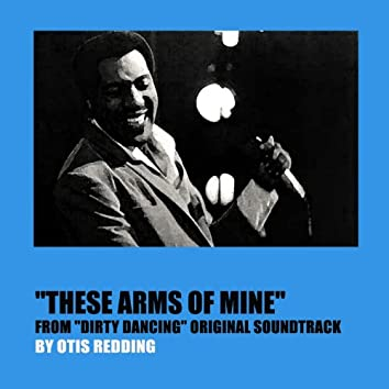 """These Arms of Mine (From """"Dirty Dancing"""" Original Soundtrack)"""