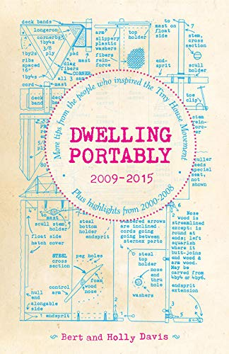 Dwelling Portably 2009-2015: More tips from the people who inspired the Tiny House Movement, plus highlights from 2000-2008 (DIY)