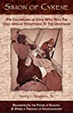 Simon of Cyrene: The Crossbearer of Jesus Who Was the Only African Eyewitness to the Crucifixion