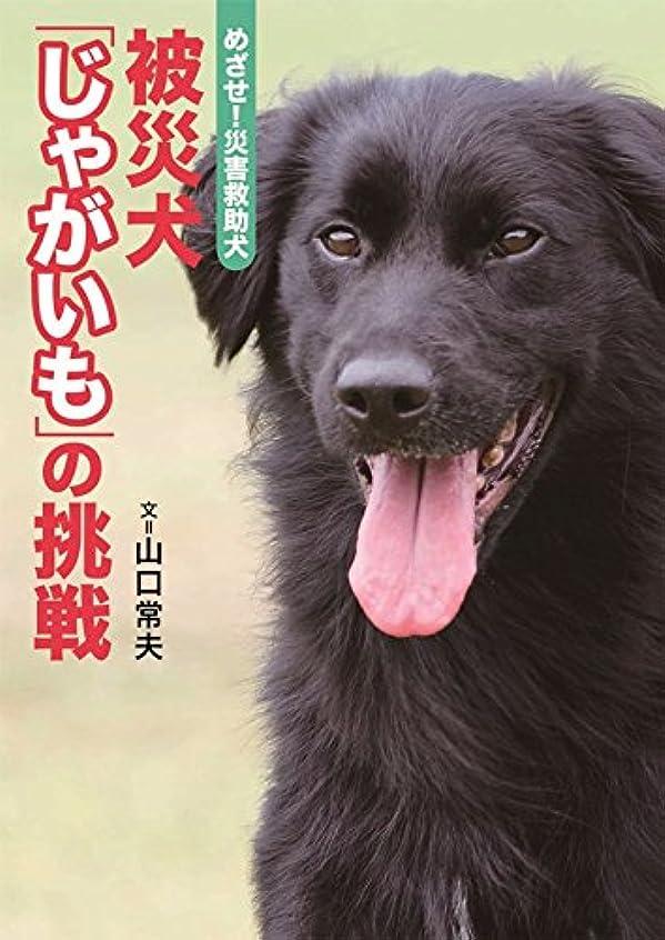 追い出す解明センサーめざせ!災害救助犬-被災犬「じゃがいも」の挑戦