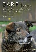 Swanie Simon: BARF Senior - Biologisch Artgerechtes Rohes Futter im Alter und bei Erkrankungen
