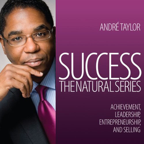Success: The Natural Series     Achievement, Leadership, Entrepreneurship, and Selling              By:                                                                                                                                 Andre Taylor                               Narrated by:                                                                                                                                 Andre Taylor                      Length: 5 hrs and 39 mins     1 rating     Overall 5.0