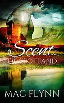 Scent of Scotland: Lord of Moray #1 (Scottish Werewolf Shifter Romance) by [Mac Flynn]