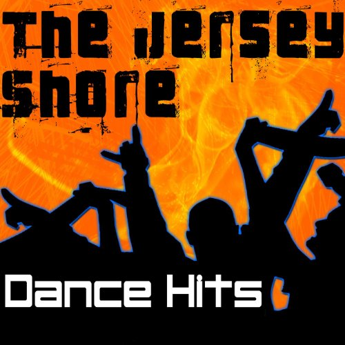 The Jersey Shore Dance Hits (Jersey Shore Dance, House, Trance & Techno Music Anthems)