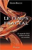 Le Temps Fractal - Le secret de 2012 et d'une nouvelle ère mondiale de Braden. Gregg (2010) Broché