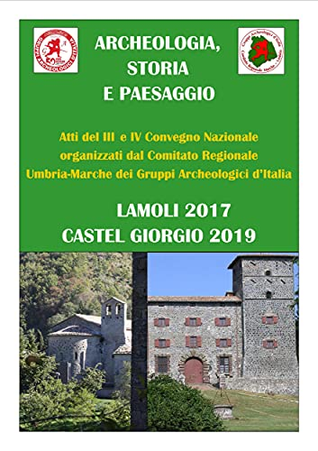 Archeologia, storia e paesaggio III e IV: Atti del convegno di Lamoli 2017 e Castel Giorgio 2019