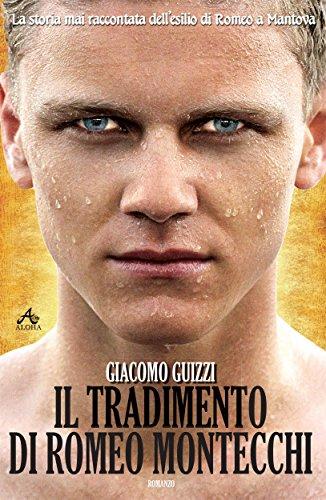Il Tradimento di Romeo Montecchi: La storia dellesilio di Romeo a Mantova (Italian Edition)