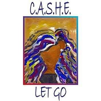 C.A.S.H.E. Let Go