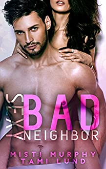 Sexy Bad Neighbor (Sexy Bad Series Book 1) by [Misti Murphy, Tami Lund]