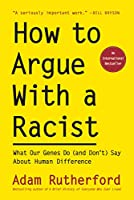 How to Argue With a Racist: What Our Genes Do (and Don't) Say About Human Difference