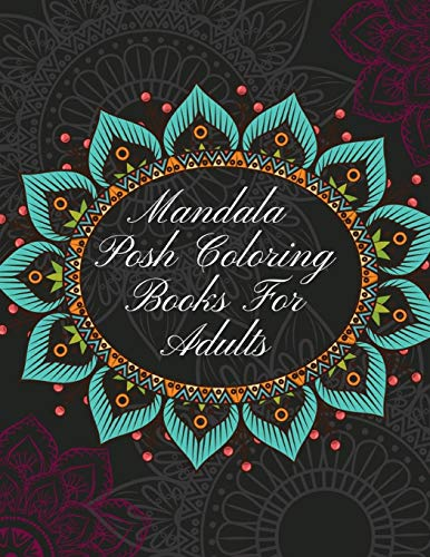 Mandala Posh Coloring Books For Adults: The Art of Mandala Adult Coloring Book Featuring Beautiful Mandalas Designed to Soothe the Soul, Hand Drawn Designs Printed on Quality Paper